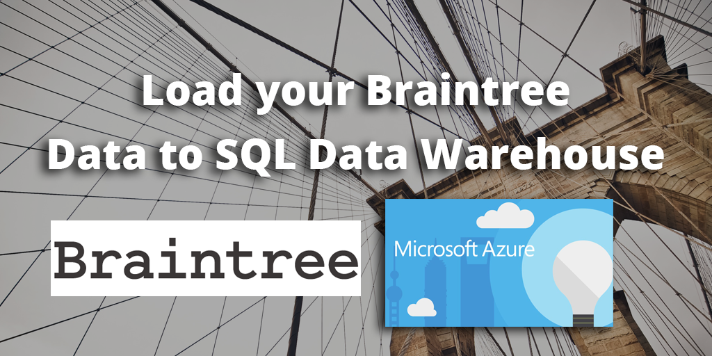 How to load data from Braintree to SQL Data Warehouse - Blendo