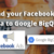 How to load data from Facebook Ads to Google BigQuery