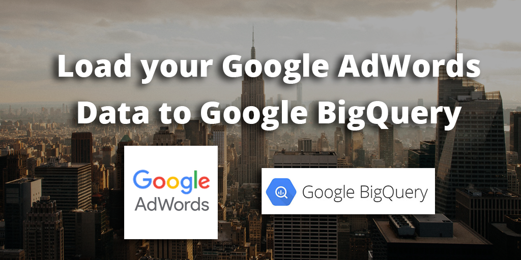 How to load data from AdWords to Google BigQuery - Blendo