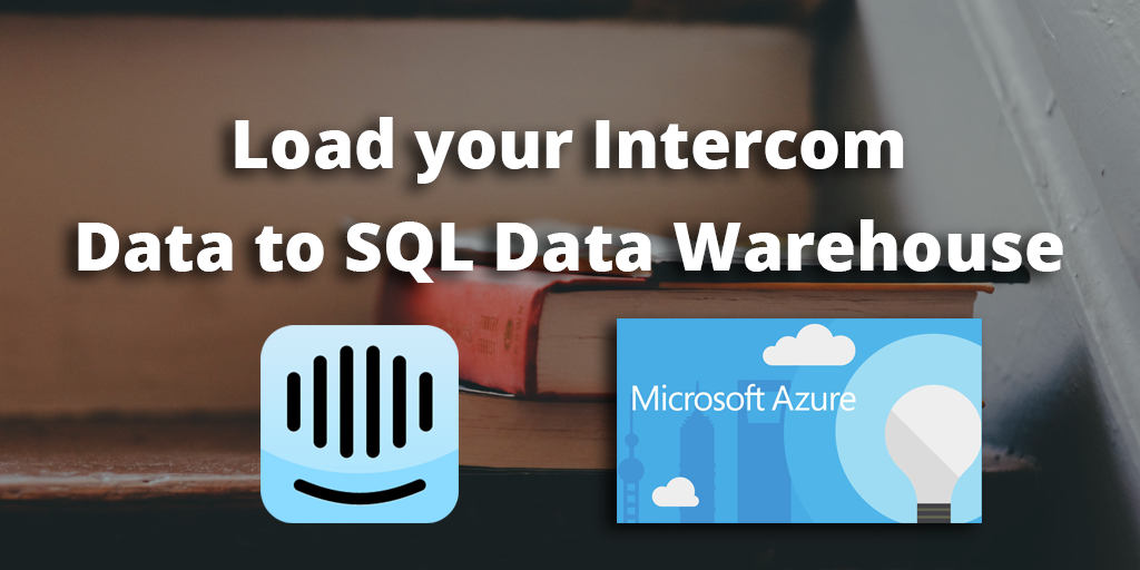 How to load data from Intercom to SQL Data Warehouse - Blendo