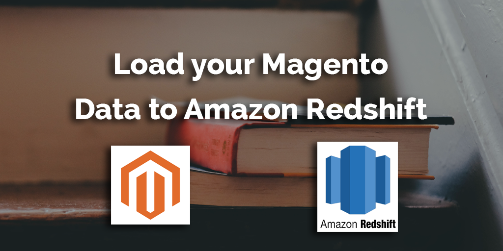 How to load data from Magento to Redshift - Blendo