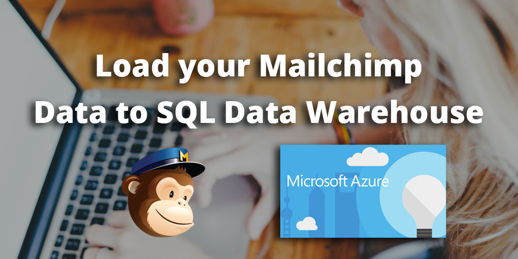 Load data from Mailchimp to SQL Data