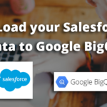 Load Salesforce Data to Google BigQuery