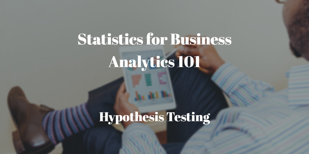 Statistics for business analytics 101 hypothesis testing blendo fandeluxe Gallery