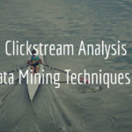 Clickstream Analysis and Data Mining Techniques 101: An Introduction
