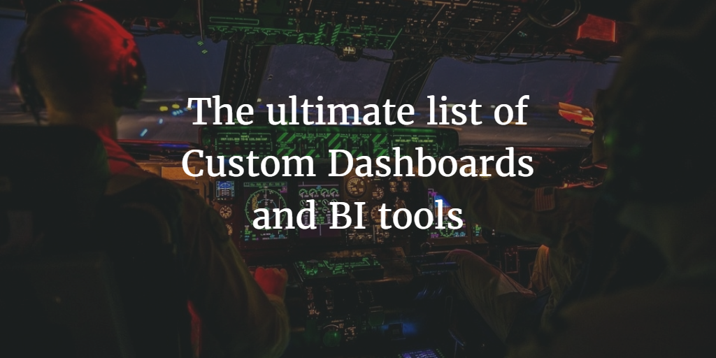 The ultimate list of Custom Dashboards and BI tools