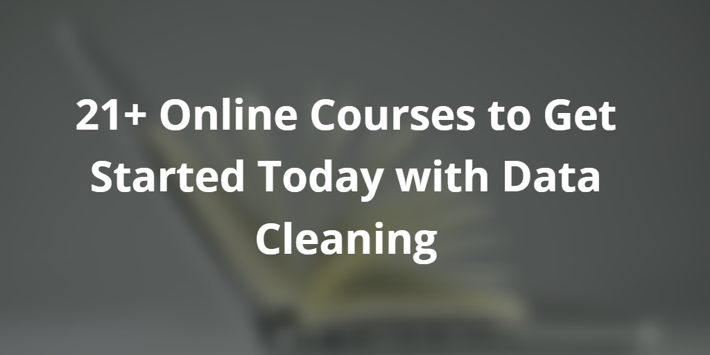 21+ Online Data Science courses about Data Cleaning