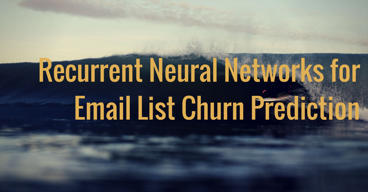 Recurrent Neural Networks for Email List Churn Prediction