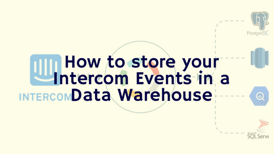 How to store your Intercom Events in a Data Warehouse