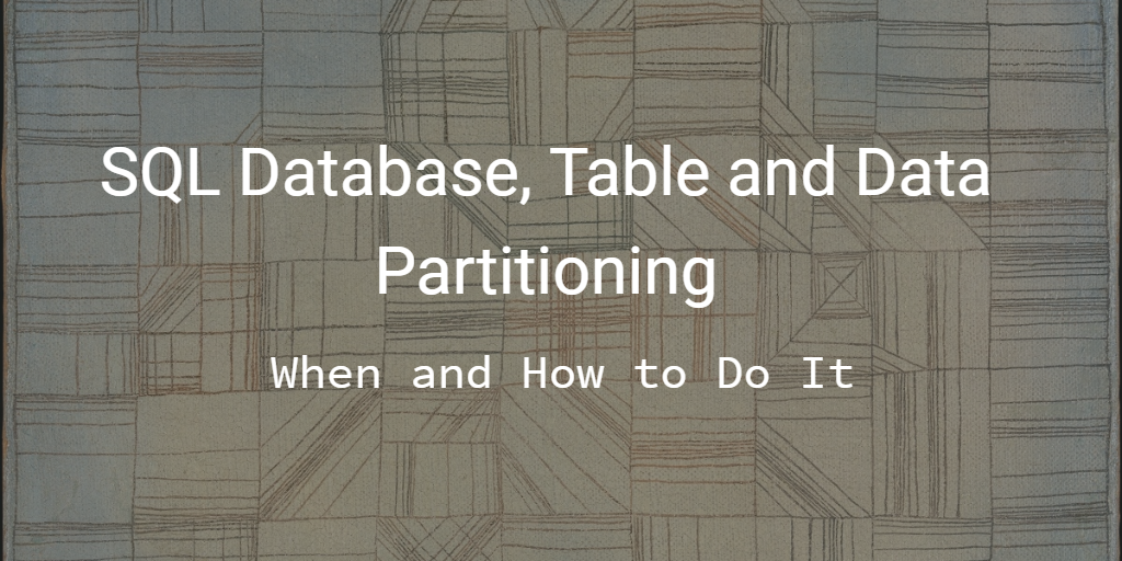 SQL Database, Table and Data Partitioning: When and How to