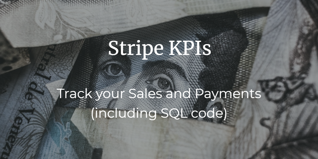How to calculate your most important Stripe KPIs (including SQL code) to track your sales and payments from Stripe.