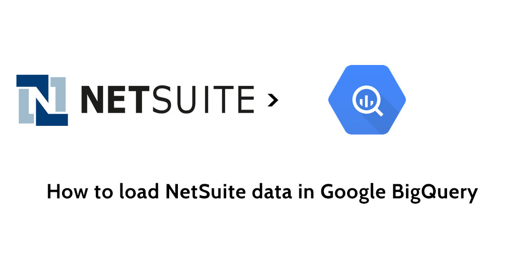 How to load data from NetSuite to Google BigQuery - Blendo