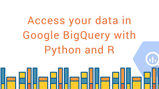 Access your data in Google BigQuery with Python and R - Blendo