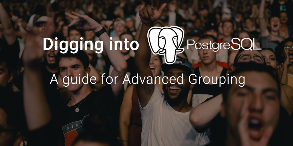 Digging into PostgreSQL: A guide for Advanced Grouping - Blendo