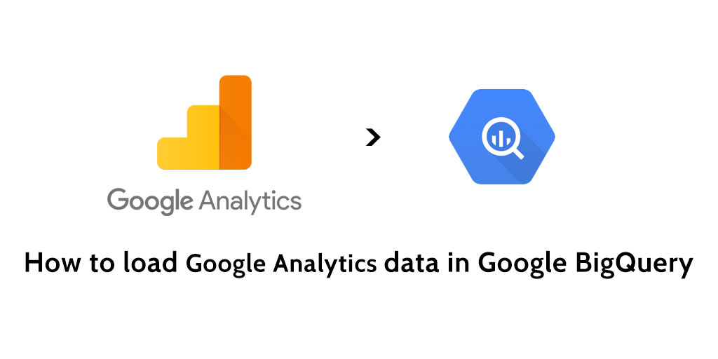 How to load data from Google Analytics to Google BigQuery