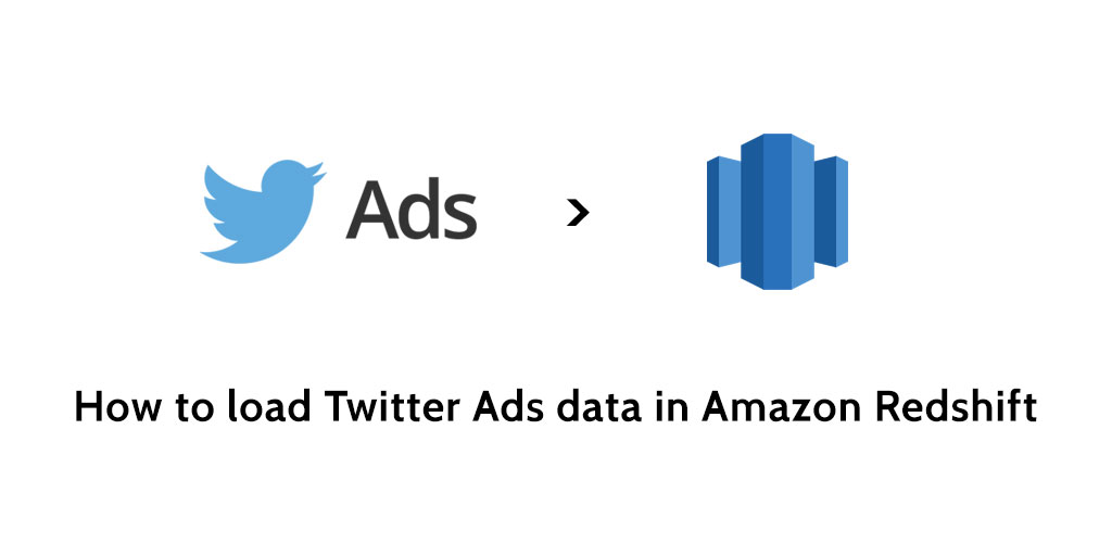 How to load data from Twitter Ads to Redshift - Blendo