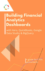 Building Financial Analytics Dashboards with Data from Xero and QuickBooks: A Guide for Accountants and CFOs