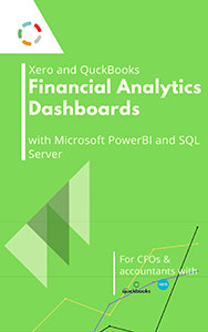 Xero and QuickBooks Financial Analytics Dashboards with PowerBI and Microsoft SQL Server: A Guide for Accountants and CFOs